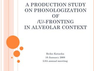 A PRODUCTION STUDY  ON PHONOLOGIZATION OF  /U/-FRONTING  IN ALVEOLAR CONTEXT