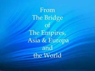 From  The Bridge  of  The Empires,  Asia & Europa  and the World