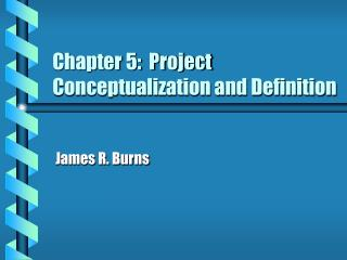 Chapter 5:  Project Conceptualization and Definition