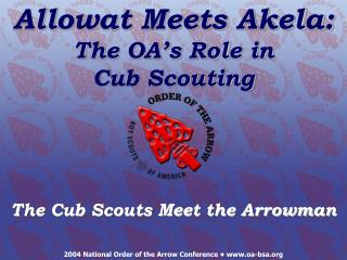 Allowat Meets Akela: The OA's Role in  Cub Scouting