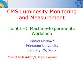 CMS Luminosity Monitoring and Measurement Joint LHC Machine-Experiments Workshop