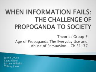 WHEN INFORMATION FAILS : THE CHALLENGE OF PROPOGANDA TO SOCIETY