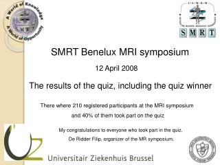 SMRT Benelux MRI symposium  12 April 2008 The results of the quiz, including the quiz winner