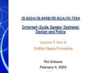 15-829A/18-849B/95-811A/19-729A Internet-Scale Sensor Systems:  Design and Policy