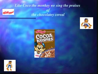 Like Coco the monkey we sing the praises  of the chocolatey cereal