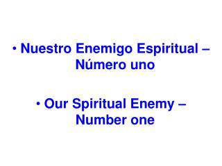 Nuestro Enemigo Espiritual – Número uno Our Spiritual Enemy –                     Number one