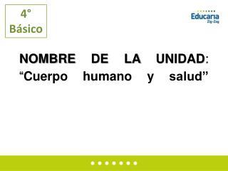 """NOMBRE DE LA UNIDAD :  """" Cuerpo  humano y  salud"""""""