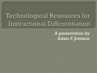 Technological Resources for Instructional Differentiation
