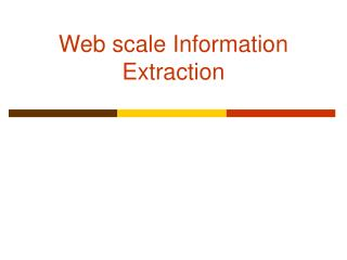 Web scale Information Extraction