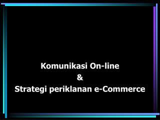 Komunikasi On-line &  Strategi periklanan e-Commerce