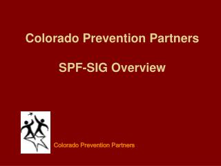 Colorado Prevention Partners SPF-SIG Overview