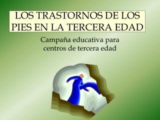 LOS TRASTORNOS DE LOS PIES EN LA TERCERA EDAD