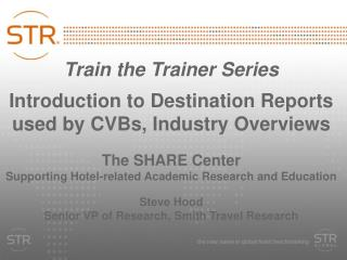 Train the Trainer Series Introduction to Destination Reports used by CVBs, Industry Overviews