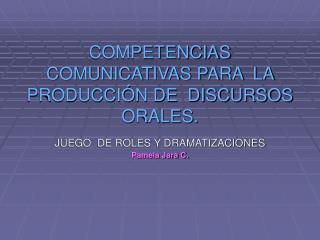 COMPETENCIAS COMUNICATIVAS PARA  LA  PRODUCCIÓN DE  DISCURSOS  ORALES.
