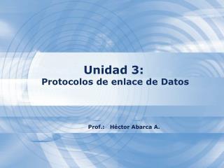 Unidad 3: Protocolos de enlace de Datos