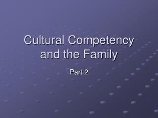 Cultural Competency and the Family