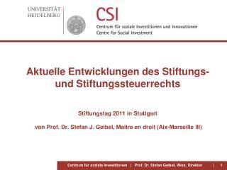 Aktuelle Entwicklungen des Stiftungs- und Stiftungssteuerrechts    Stiftungstag 2011 in Stuttgart   von Prof. Dr. Stefan