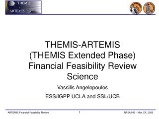 THEMIS-ARTEMIS (THEMIS Extended Phase) Financial Feasibility Review Science Vassilis Angelopoulos