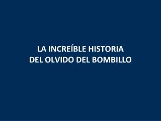 LA INCREÍBLE HISTORIA  DEL OLVIDO DEL BOMBILLO