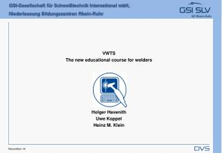 VWTS The new educational course for welders Holger Havenith Uwe Koppel Heinz M. Klein
