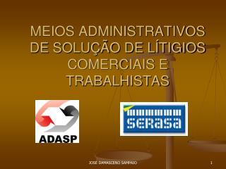 MEIOS ADMINISTRATIVOS DE SOLUÇÃO DE LÍTIGIOS COMERCIAIS E TRABALHISTAS