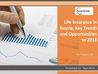 Life Insurance in Russia, Key Trends,Opportunities to 2018