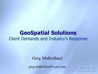 GeoSpatial Solutions Client Demands and Industry's Response