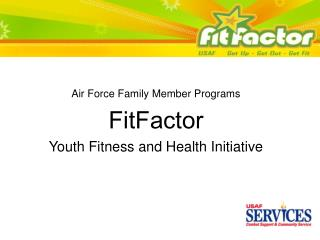Air Force Family Member ProgramsFitFactorYouth Fitness and Health Initiative