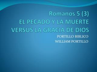 Romanos  5 (3 ) EL PECADO Y LA MUERTE VERSUS LA GRACIA DE DIOS