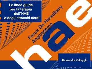 Le linee guida  per la terapia  dell'HAE  e degli attacchi acuti