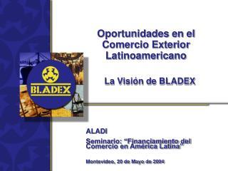Oportunidades en el Comercio Exterior Latinoamericano La Visi�n de BLADEX