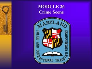 MODULE 26 Crime Scene