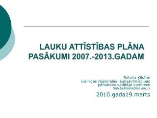 LAUKU ATTĪSTĪBAS PLĀNA PASĀKUMI 2007.-2013.GADAM