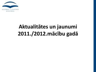 Aktualitātes un jaunumi 2011./2012.mācību gadā