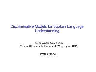 Discriminative Models for Spoken Language Understanding
