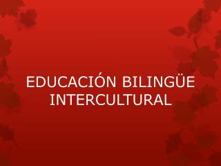 EDUCACI�N BILING�E INTERCULTURAL
