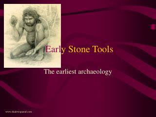 Earl y Stone Tools