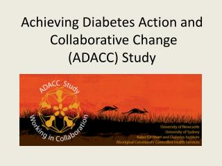 Achieving Diabetes Action and  Collaborative Change  (ADACC) Study