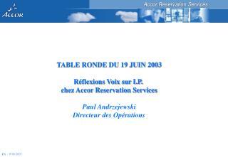 TABLE RONDE DU 19 JUIN 2003 Réflexions Voix sur I.P. chez Accor Reservation Services