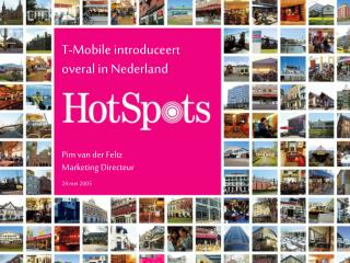 T-Mobile introduceert overal in Nederland Pim van der Feltz Marketing Directeur 24 mei 2005