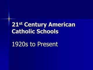 21 st  Century American Catholic Schools