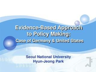 Evidence-Based Approach to Policy Making:  Case of Germany & United States
