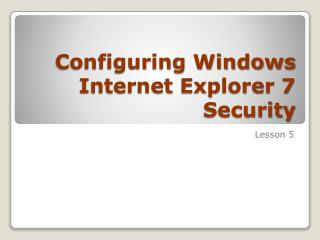 Configuring Windows Internet Explorer 7 Security