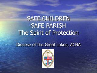 SAFE CHILDREN  SAFE PARISH                     The Spirit of Protection