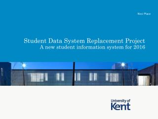 Student Data System Replacement Project A new student information system for 2016