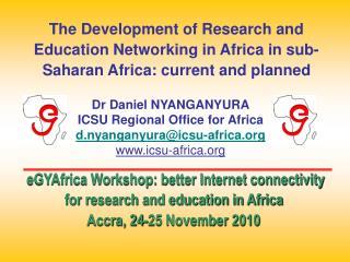Dr Daniel NYANGANYURA ICSU Regional Office for Africa d.nyanganyura@icsu-africa