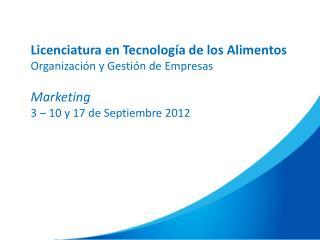 Licenciatura en Tecnología de los Alimentos Organización y Gestión de Empresas Marketing