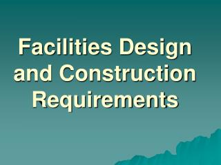 Facilities Design and Construction Requirements