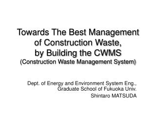 Dept. of Energy and Environment System Eng., Graduate School of Fukuoka Univ. Shintaro MATSUDA