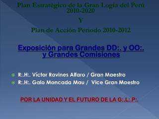 R:.H:. Víctor Ravines Alfaro / Gran Maestro R:.H:. Galo Moncada Mau /  Vice Gran Maestro